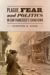 Plague, Fear and Politics in San Francisco's Chinatown | Guenter B. Risse |