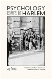 Psychology Comes to Harlem - Rethinking the Race Question in Twentieth-Century America
