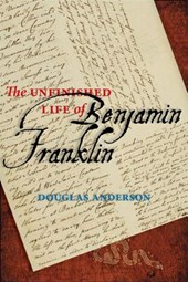 The Unfinished Life of Benjamin Franklin | Douglas Anderson |