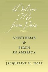 Deliver Me from Pain - Anesthesia and Birth in America | Jacqueline H. Wolf |