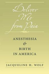 Deliver Me from Pain - Anesthesia and Birth in America