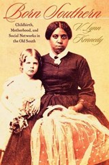 Born Southern - Childbirth, Motherhood and Social Networks in the Old South | V. Lynn Kennedy |