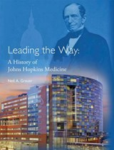 Leading the Way - A History of Johns Hopkins Medicine | Neil A. Grauer |