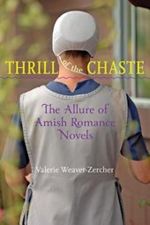 Thrill of the Chaste - The Allure of Amish Romance  Novels | Valerie Weaver-zercher |
