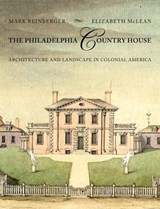 The Philadelphia Country House - Architecture and Landscape in Colonial America | Mark E. Reinberger |