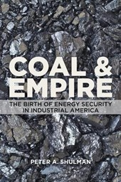 Coal and Empire - The Birth of Energy Security in Industrial America | Peter A. Shulman |