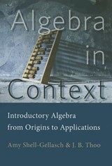 Algebra in Context - Introductory Algebra from Origins to Applications | Amy Shell-Gellasch; John Thoo |