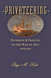 Privateering - Patriots and Profits in the War of