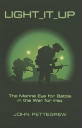 Light It Up - The Marine Eye for Battle in the War for Iraq | John Pettegrew |
