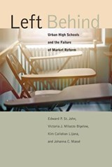 Left Behind - Urban High Schools and the Failure of Market Reform | Edward P. St. John; Victoria J. Milazzo Bigelow; Kim Callahan Lijana; Johanna C. Masse |
