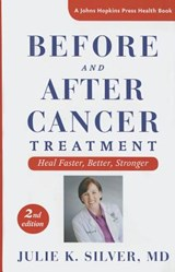 Before and After Cancer Treatment - Heal Faster, Better, Stronger | Julie K. Silver |