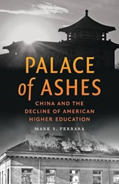 Palace of Ashes - China and the Decline of American Higher Education