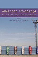 American Crossings - Border Politics in the Western Hemisphere | JASKOSKI,  Maiah |