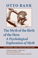 The Myth of the Birth of the Hero - A Psychological Exploration of Myth | Otto Rank |