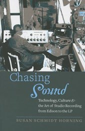 Chasing Sound - Technology, Culture, and the Art of Studio Recording from Edison to the LP