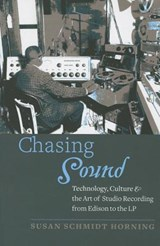 Chasing Sound - Technology, Culture, and the Art of Studio Recording from Edison to the LP | Susan Schmidt Horning |