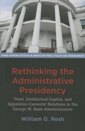 Rethinking the Administrative Presidency - Trust, Intellectual Capital, and Appointee-Careerist Relations in the George W. Bush Administration