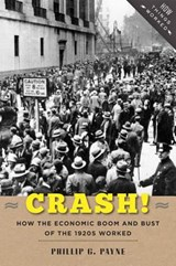 Crash! - How the Economic Boom and Bust of the 1920s Worked | Phillip G. Payne |