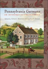 Pennsylvania Germans - An Interpretive Encyclopedia | Simon J. Bronner |