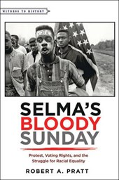 Selma's Bloody Sunday - Protest, Voting Rights, and the Struggle for Racial Equality