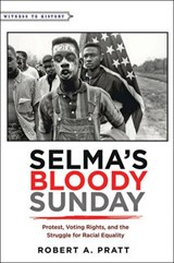 Selma's Bloody Sunday - Protest, Voting Rights, and the Struggle for Racial Equality | Robert A. Pratt |