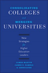 Consolidating Colleges and Merging Universities - New Strategies for Higher Education Leaders