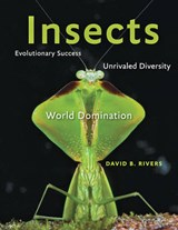 Insects - Evolutionary Success, Unrivaled Diversity and World Domination | David B. Rivers |