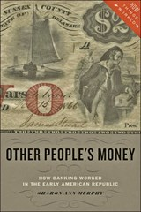 Other People`s Money - How Banking Worked in the Early American Republic | Sharon Ann Murphy |
