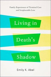 Living in Death's Shadow - Family Experiences of Terminal Care and Irreplaceable Loss