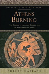 Athens Burning - The Persian Invasion of Greece and the Evacuation of Attica