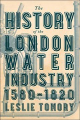 The History of the London Water Industry, 1580-1820 | Leslie Tomory |