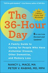 The 36-Hour Day - A Family Guide to Caring for People Who Have Alzheimer Disease, Other Dementias, and Memory Loss 6e