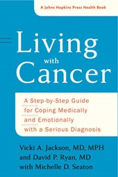 Living with Cancer - A Step-by-Step Guide for Coping Medically and Emotionally with a Serious Diagnosis
