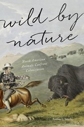 Wild by Nature - North American Animals Confront Colonization