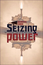 Seizing Power - The Strategic Logic of Military Coups
