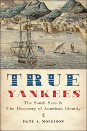 True Yankees - The South Seas and the Discovery of American Identity