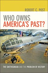 Who Owns America's Past? - The Smithsonian and the Problem of History | Robert C. Post |