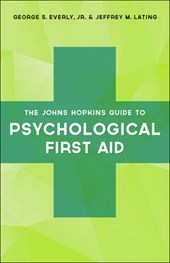 The Johns Hopkins Guide to Psychological First Aid | George S. Everly |