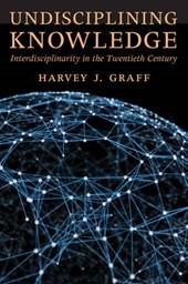 Undisciplining Knowledge - Interdisciplinarity in the Twentieth Century