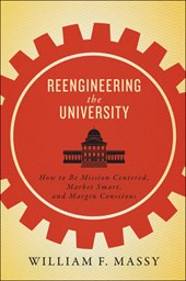 Reengineering the University - How to Be Mission Centered, Market Smart, and Margin Conscious
