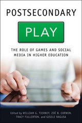 Postsecondary Play - The Role of Games and Social Media in Higher Education | William G. Tierney |