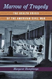 Marrow of Tragedy - The Health Crisis of the American Civil War