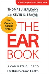 The Ear Book - A Complete Guide to Ear Disorders and Health | Thomas J. Balkany |