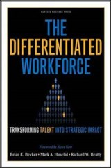 The Differentiated Workforce | Brian E. Becker ; Mark A Huselid ; Richard W. Beatty |
