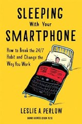 Sleeping with Your Smartphone | Leslie A. Perlow |