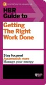 Hbr guide to getting the right work done | Harvard Business Review |
