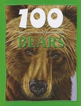 100 Things You Should Know about Bears | Camilla De La Bedoyere |