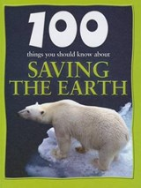 100 Things You Should Know about Saving the Earth | Anna Claybourne |