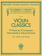 Violin Classics, 19 Pieces by 10 Composers Intermediate to Advanced Level