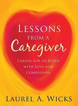 Lessons from a Caregiver | Laurel A. Wicks |